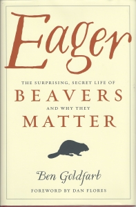 Eager! Beavers and why they matter by Ben Goldfarb