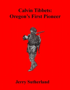 Calvin Tibbets: Oregon's First Pioneer with Jerry Sutherland